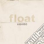 Liquido - Float cd musicale di Liquido