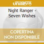 Night Ranger - Seven Wishes cd musicale di Ranger Night
