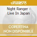 Night Ranger - Live In Japan cd musicale di Ranger Night