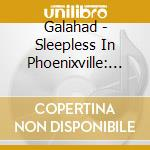 Slepless in phoenixville 2007 cd musicale di Galahad
