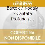 Bartok/Kodaly - Cantata Profana cd musicale di Bartok