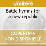 Battle hymns for a new republic cd musicale