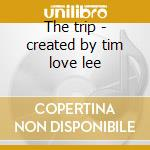 The trip - created by tim love lee cd musicale