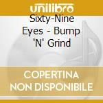 Sixty-Nine Eyes - Bump 'N' Grind cd musicale di Eyes Sixty-nine