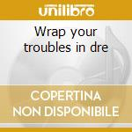 Wrap your troubles in dre cd musicale di Eyes Sixty-nine