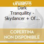 Dark Tranquillity - Skydancer + Of Chaos And Eternal Night cd musicale di Tranquillity Dark