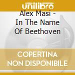 IN THE NAME OF BEETHOVEN cd musicale di MASI ALEX