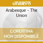 Arabesque - The Union cd musicale di Arabesque