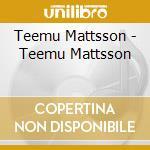 MATTSSON TEEMU cd musicale di MATTSSON TEEMU