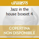 Jazz in the house boxset 4 cd musicale di Artisti Vari