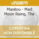 Mad moon rising cd musicale di Manitou