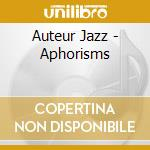 Aphorism cd musicale di Jazz Auteur