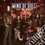 Mind Of Doll - Low Life Heroes cd musicale di MIND OF DOLL