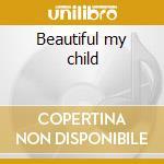 Beautiful my child cd musicale di Euphoria