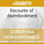 Recounts of disembodiment cd musicale di Beheaded