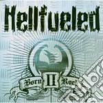 Hellfueled - Born Ii Rock cd musicale di HELLFUELED
