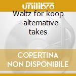 Waltz for koop - alternative takes cd musicale di Koop