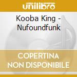 Kooba King - Nufoundfunk cd musicale di KING KOOBA