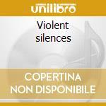 Violent silences cd musicale