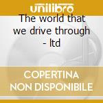 The world that we drive through - ltd cd musicale