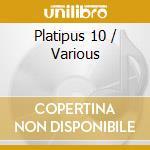 Platipus ten cd musicale di Artisti Vari