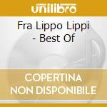 CD - FRA LIPPO LIPPI - THE BEST OF cd musicale di FRA LIPPO LIPPI