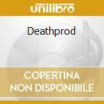 DEATHPROD                                 cd musicale di DEATHPROD