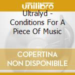 CONDITIONS FOR A PIECE OF MUSIC           cd musicale di ULTRALYD