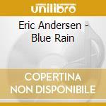 BLUE RAIN cd musicale di ERIC ANDERSEN