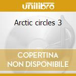 Arctic circles 3 cd musicale