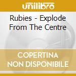 Explode from the center cd musicale di Rubies