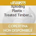 Treated timber resist rot cd musicale di Plastic Xploding
