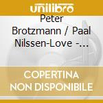 Brotzmann / nilssen-love