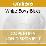 White - boys blues cd musicale di Artisti Vari