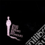 THIS CITY SPEAKS IN TONGUES               cd musicale di SHE SAID DESTROY