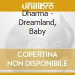 Dreamland baby cd musicale di Dharma