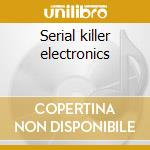 Serial killer electronics cd musicale