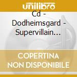 CD - DODHEIMSGARD - SUPERVILLAIN OUTCAST cd musicale di DODHEIMSGARD