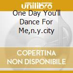 ONE DAY YOU'LL DANCE FOR ME,N.Y.CITY cd musicale di DYBDAHL THOMAS