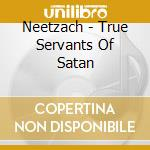 Neetzach - True Servants Of Satan cd musicale di Neetzach