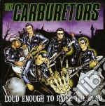 CD - CARBURETORS, THE - LOUD ENOUGH TO RAISE THE DEAD cd musicale di The Carburetors