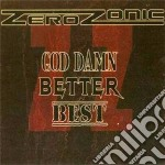 Zerozonic - God Damn, Better Best! cd musicale di Zerozonic