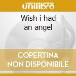 Wish i had an angel cd musicale