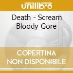 SCREAM BLOODY GORE cd musicale di DEATH
