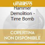 Hammer Demolition - Time Bomb cd musicale di Hammer Demolition