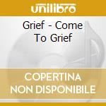 Come to grief cd musicale di Grief