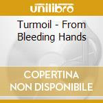 Turmoil - From Bleeding Hands cd musicale di Turmoil