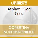 Asphyx - God Cries cd musicale di Asphyx
