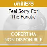 FEEL SORRY FOR THE FANATIC cd musicale di MORGOTH