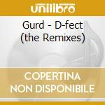 D-fect (the remixes) cd musicale di Gurd